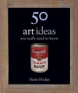 50 Art Ideas: You Really Need to Know (50 Ideas You Really Need to Know series) By Susie Hodge