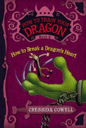 How To Train Your Dragon: How To Break A Dragon S Heart By Cowell, C.