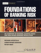 Foundations of Banking Risk: An Overview of Banking, Banking Risks, and Risk-based Banking Regulation ,Ed. :1