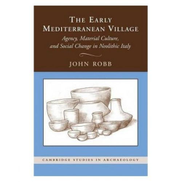 Generic The Early Mediterranean Village: Agency - Material Culture - And Social Change In Neolithic Italy ,Ed. :1